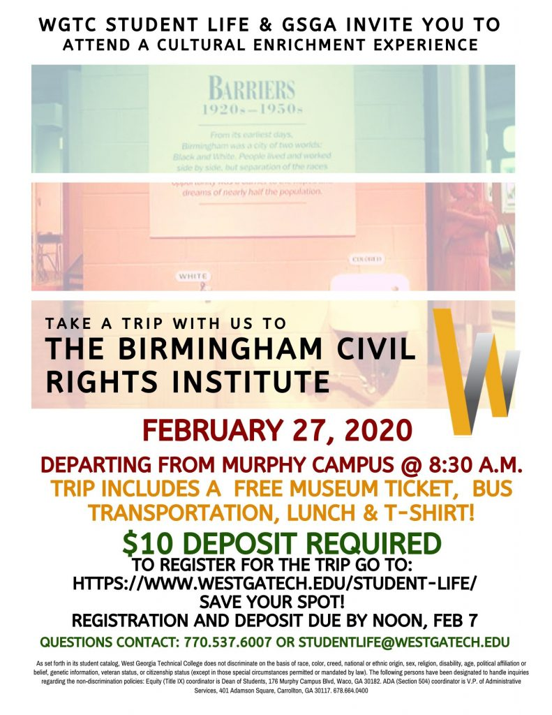 Flyer: Trip to the Birmingham civil rights institute departs from Murphy Campus February 27, 2020 8:30 am.  Includes free museum ticket, bus transport, lunch, and t-shirt. Ten dollar deposit required.