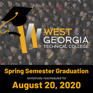 West Georgia Technical College has tentatively rescheduled Spring Semester graduation to August 20, 2020 due to the COVID-19 pandemic.