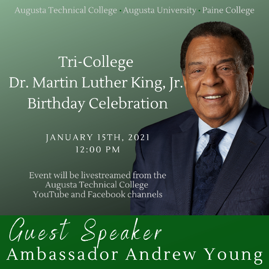 MLK Day Celebration January 15 2021 12 pm livestreamed from augusta technical college youtube and facebook channels, guest speaker Ambassador Andrew Young, click the link to learn more
